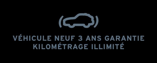 Véhicule neuf 3 ans garantie kilométrage illimité