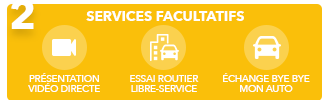 2. services facultatifs; présentation vidéo directe, essai routier, échange byebye mon auto avec icones en jaune