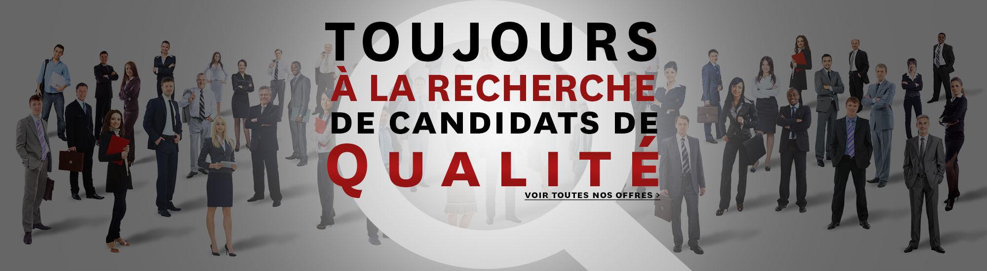 Nous sommes à la recherche de candidats de qualité