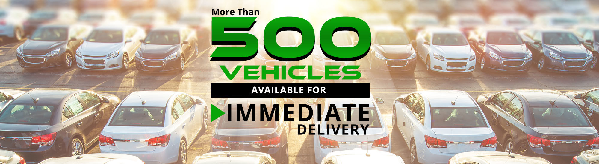 500 vehicles available for immediate delivery