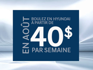 Roulez en Hyundai à partir de 40$ par semaine chez Hyundai Trois-Rivières à Trois-Rivières