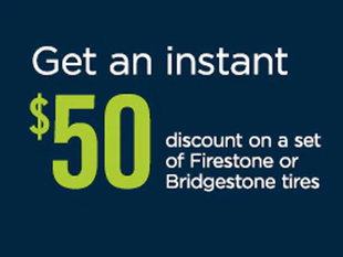 GET AN INSTANT $50 DISCOUNT ON A SET OF BRIDGESTONE OR FIRESTONE TIRES