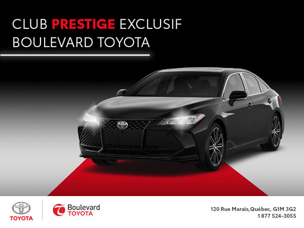 Club prestige exclusif Boulevard Toyota : Tu veux ça!